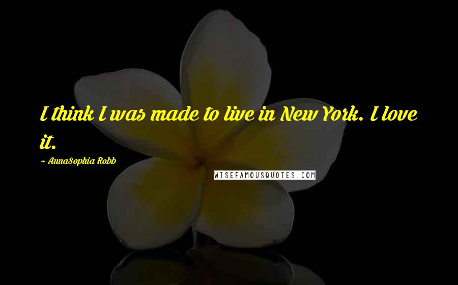 AnnaSophia Robb quotes: I think I was made to live in New York. I love it.