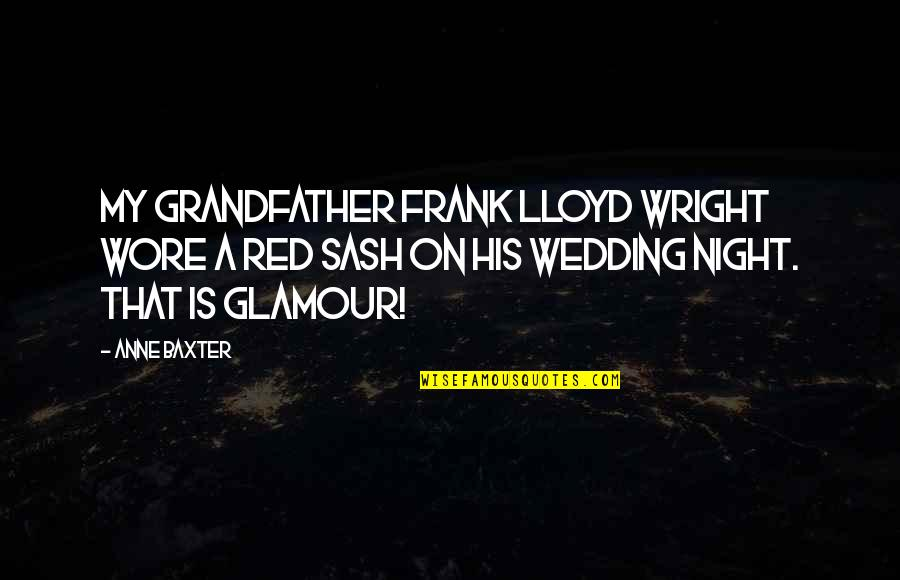 Anne Baxter Quotes By Anne Baxter: My grandfather Frank Lloyd Wright wore a red