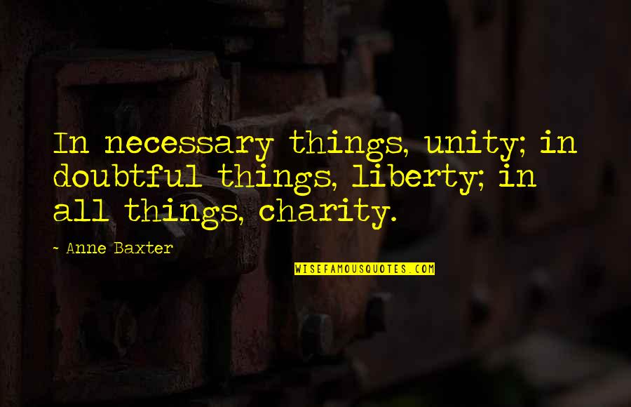 Anne Baxter Quotes By Anne Baxter: In necessary things, unity; in doubtful things, liberty;