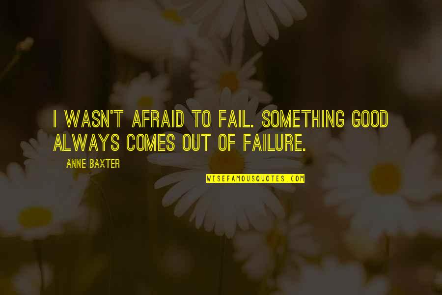Anne Baxter Quotes By Anne Baxter: I wasn't afraid to fail. Something good always