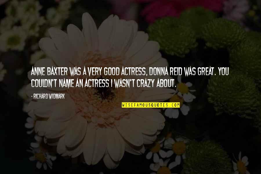 Anne Baxter Quotes By Richard Widmark: Anne Baxter was a very good actress, Donna