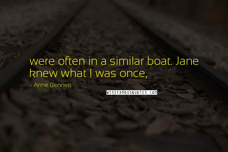Anne Bennett quotes: were often in a similar boat. Jane knew what I was once,