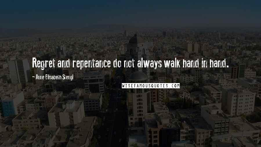 Anne Elisabeth Stengl quotes: Regret and repentance do not always walk hand in hand.
