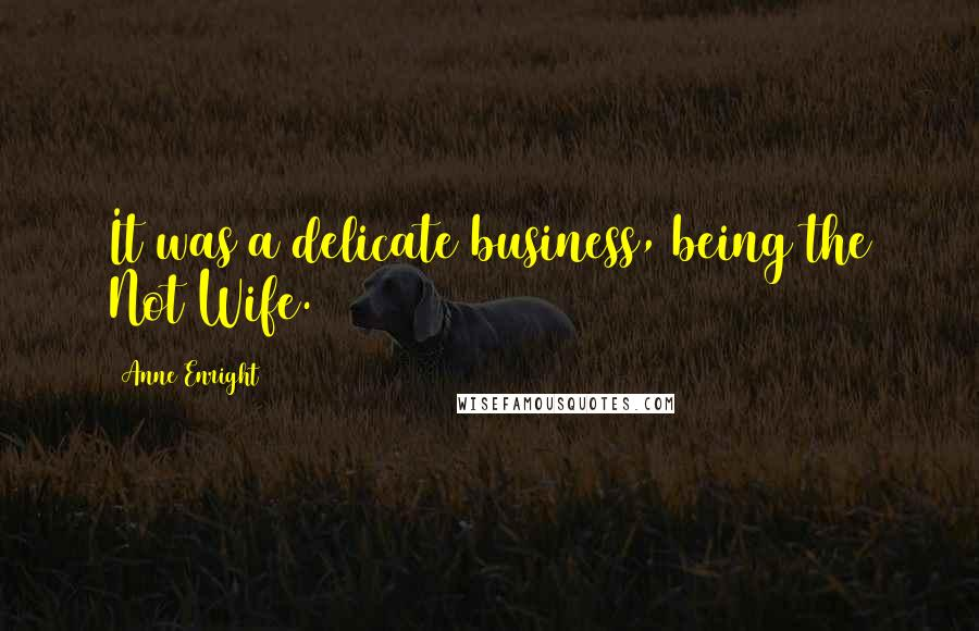 Anne Enright quotes: It was a delicate business, being the Not Wife.