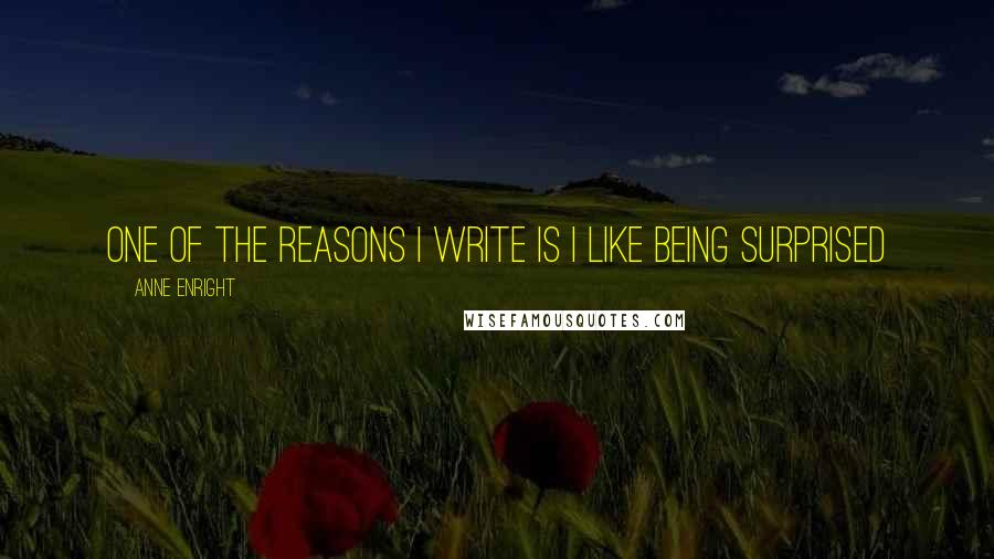 Anne Enright quotes: One of the reasons I write is I like being surprised