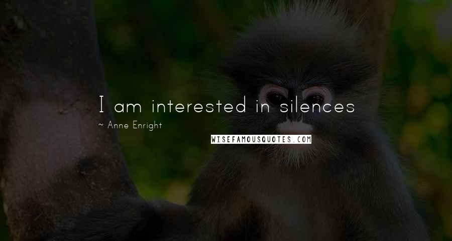 Anne Enright quotes: I am interested in silences