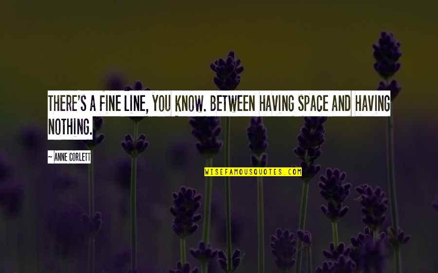 Anne Fine Quotes By Anne Corlett: There's a fine line, you know. Between having