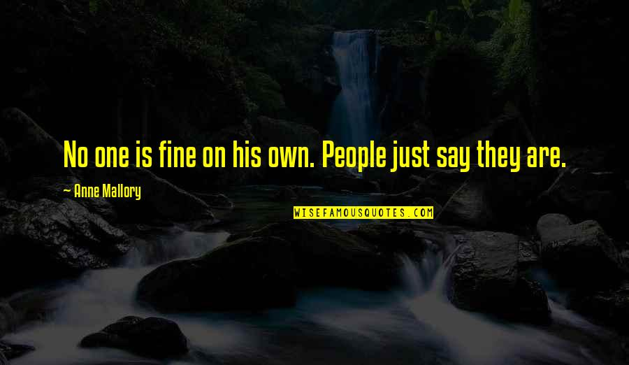 Anne Fine Quotes By Anne Mallory: No one is fine on his own. People
