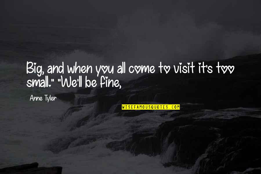 Anne Fine Quotes By Anne Tyler: Big, and when you all come to visit