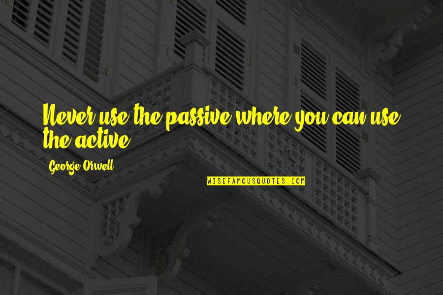 Anne Fine Quotes By George Orwell: Never use the passive where you can use