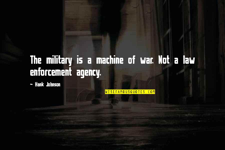 Anne Fine Quotes By Hank Johnson: The military is a machine of war. Not