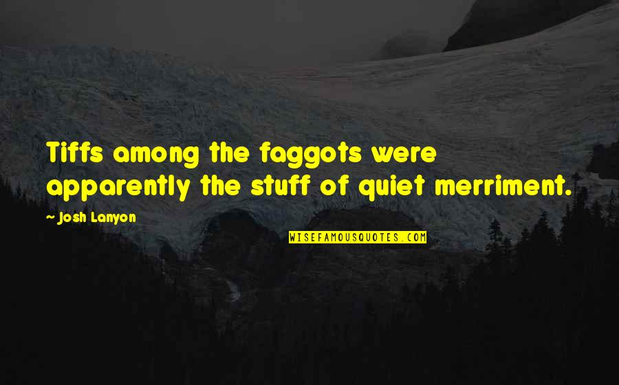 Anne Fine Quotes By Josh Lanyon: Tiffs among the faggots were apparently the stuff