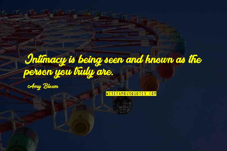 Anne Frank Margot Quotes By Amy Bloom: Intimacy is being seen and known as the