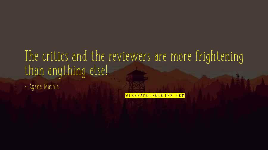 Anne Frank Margot Quotes By Ayana Mathis: The critics and the reviewers are more frightening