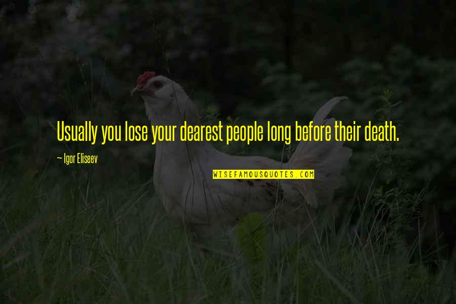 Anne Frank Margot Quotes By Igor Eliseev: Usually you lose your dearest people long before