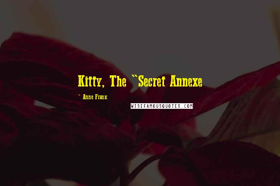 "Anne Frank quotes: Kitty, The ""Secret Annexe"