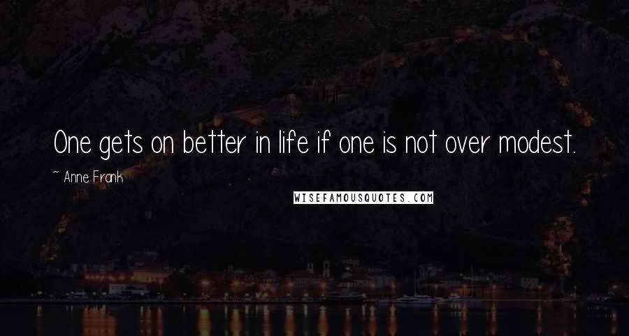 Anne Frank quotes: One gets on better in life if one is not over modest.