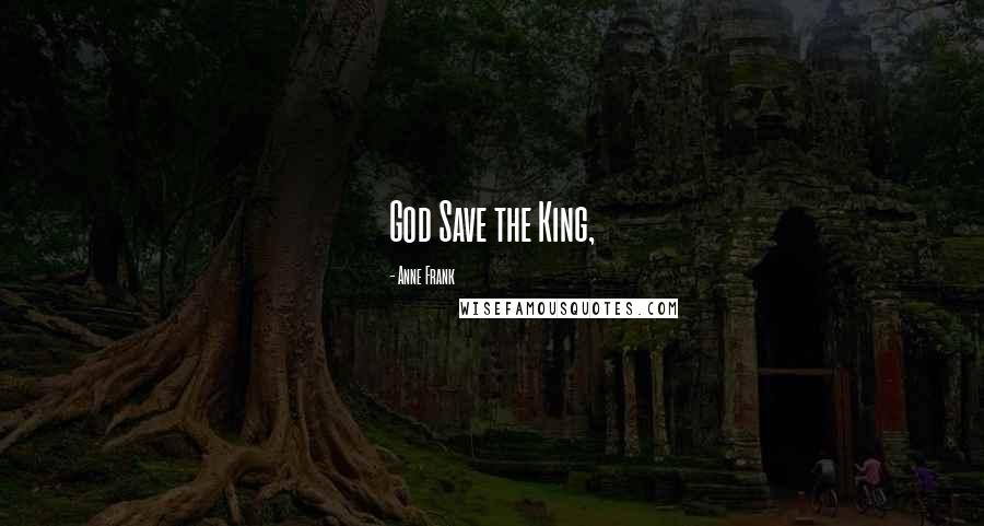Anne Frank quotes: God Save the King,
