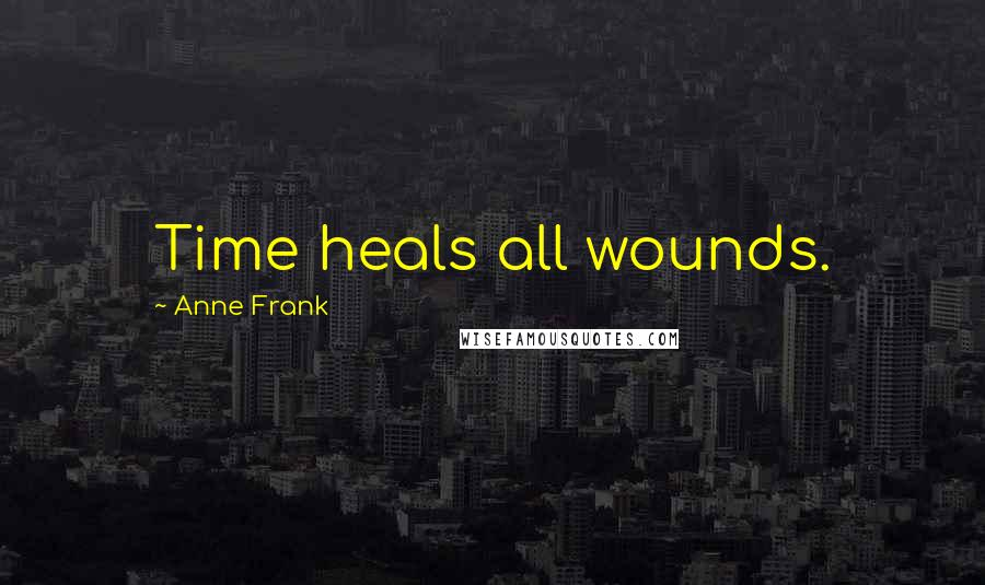 Anne Frank quotes: Time heals all wounds.
