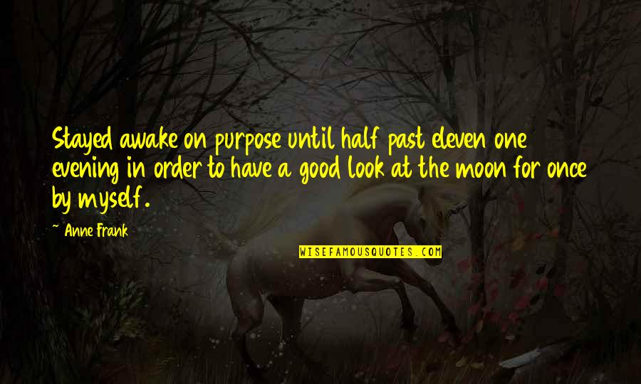 Anne Frank Quotes By Anne Frank: Stayed awake on purpose until half past eleven