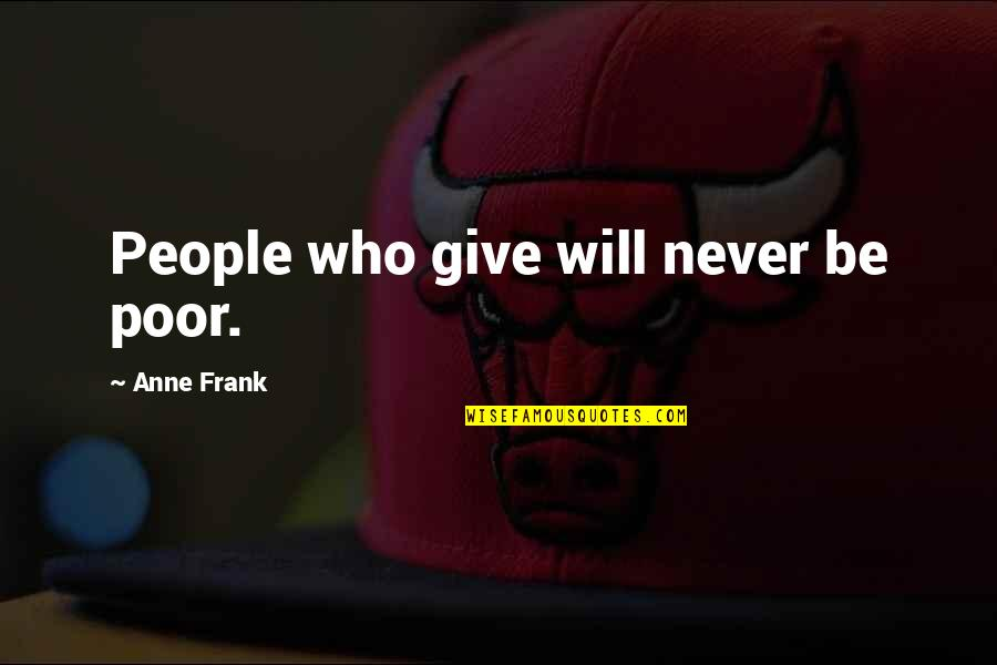 Anne Frank Quotes By Anne Frank: People who give will never be poor.