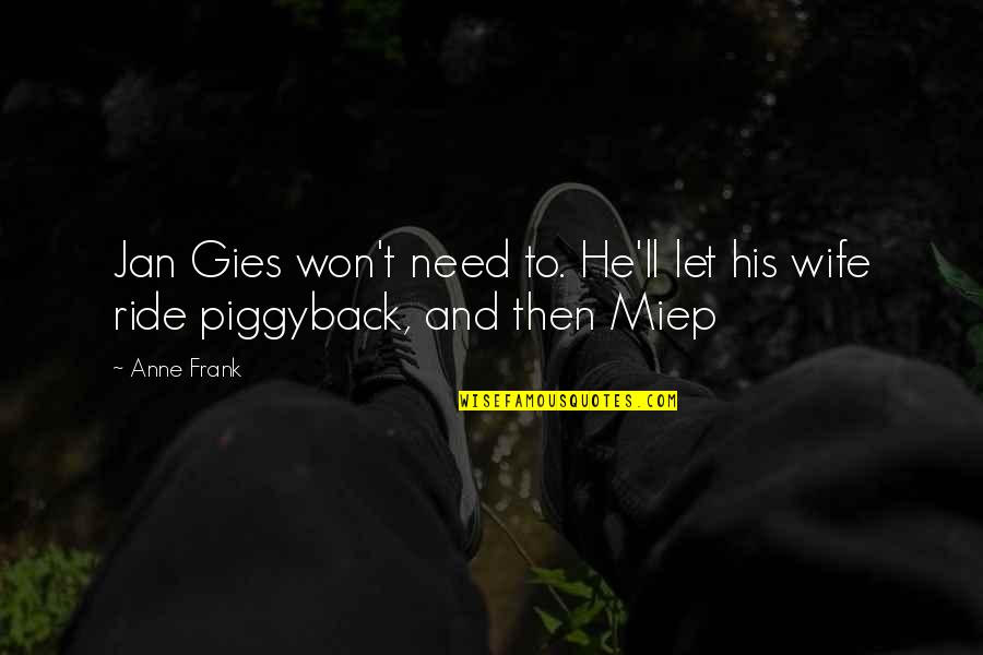 Anne Frank Quotes By Anne Frank: Jan Gies won't need to. He'll let his