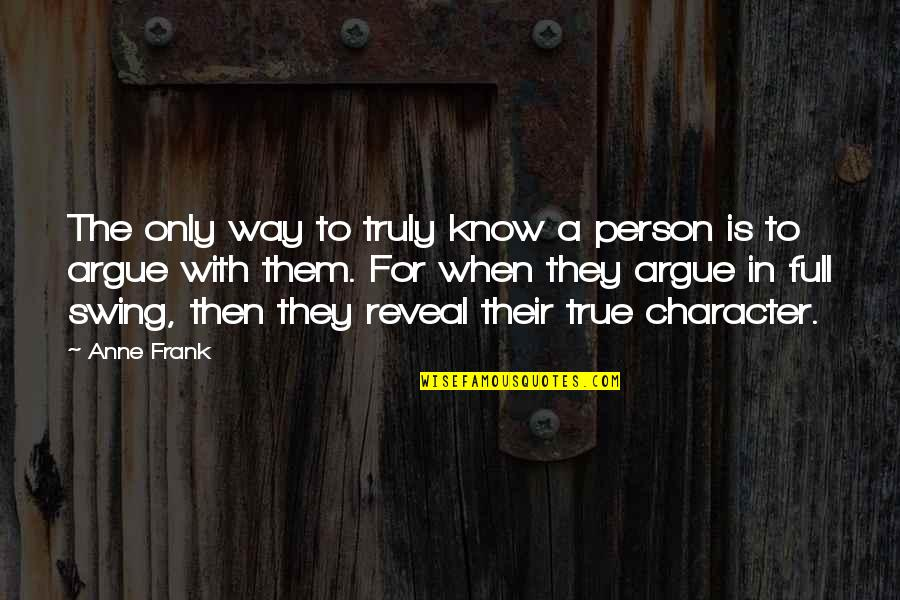 Anne Frank Quotes By Anne Frank: The only way to truly know a person