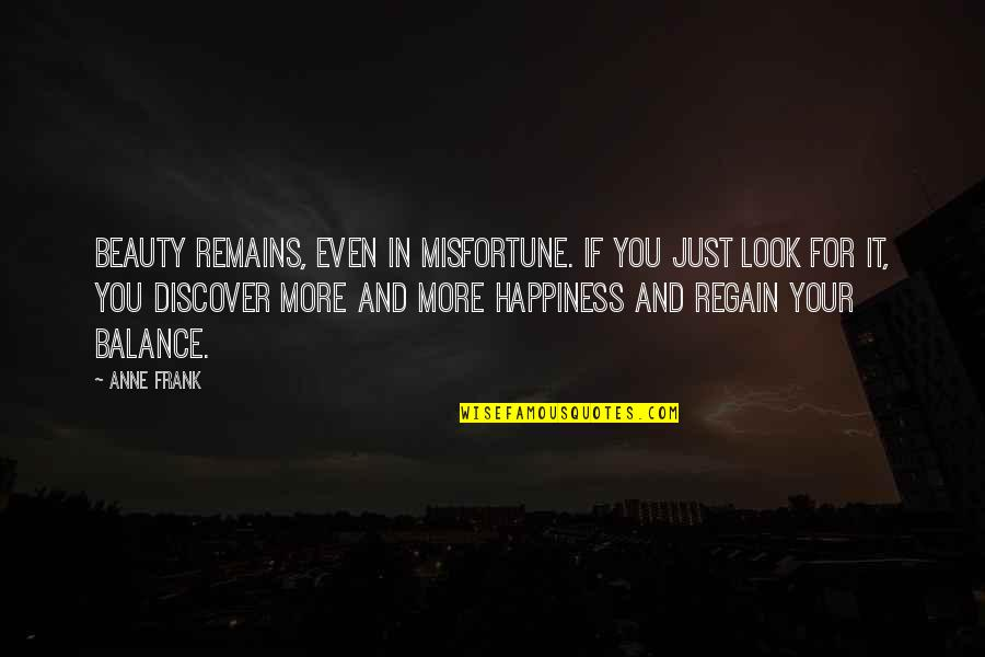 Anne Frank Quotes By Anne Frank: Beauty remains, even in misfortune. If you just