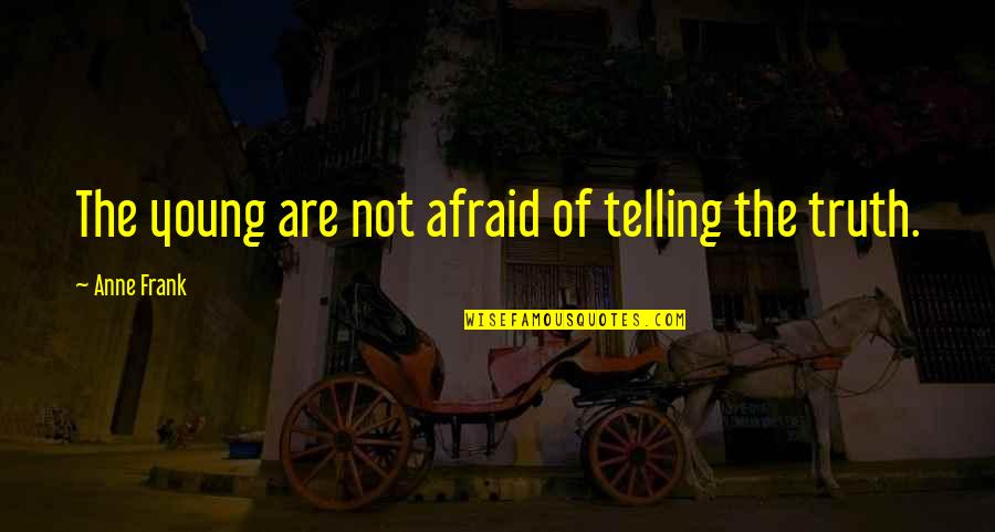 Anne Frank Quotes By Anne Frank: The young are not afraid of telling the