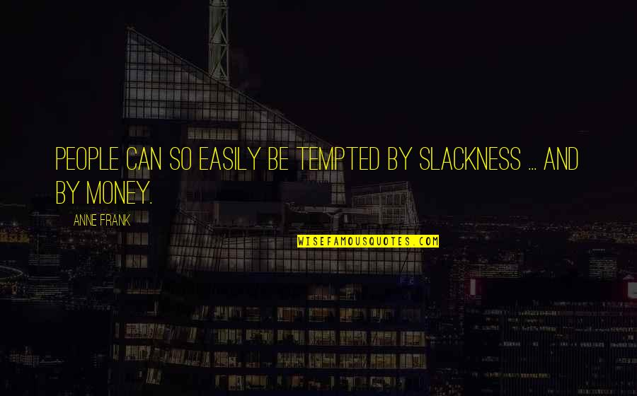 Anne Frank Quotes By Anne Frank: People can so easily be tempted by slackness