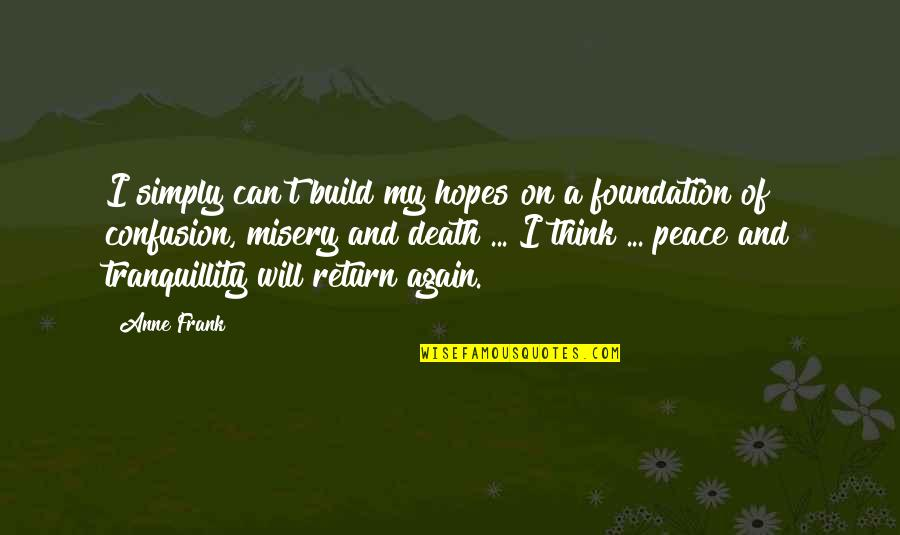 Anne Frank Quotes By Anne Frank: I simply can't build my hopes on a