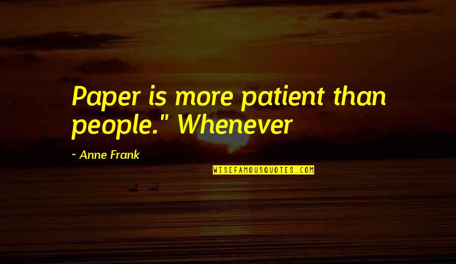 """Anne Frank Quotes By Anne Frank: Paper is more patient than people."""" Whenever"""