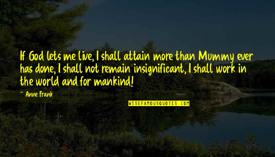 Anne Frank Quotes By Anne Frank: If God lets me live, I shall attain
