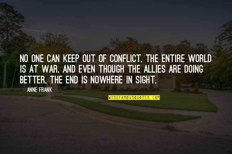 Anne Frank Quotes By Anne Frank: No one can keep out of conflict, the