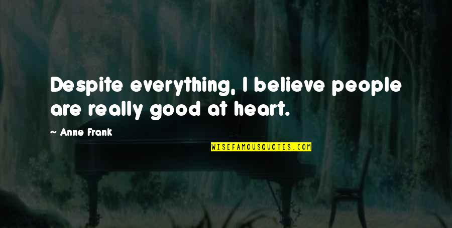 Anne Frank Quotes By Anne Frank: Despite everything, I believe people are really good