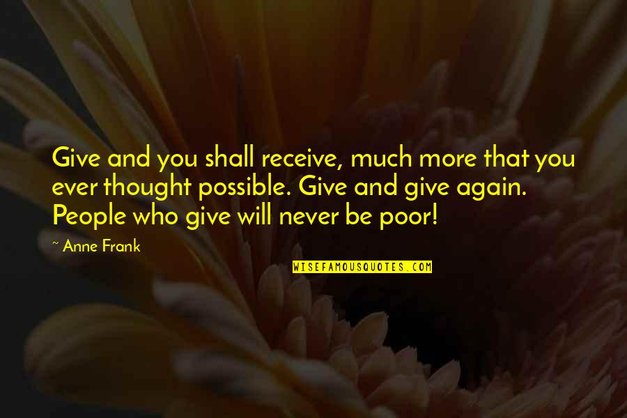 Anne Frank Quotes By Anne Frank: Give and you shall receive, much more that