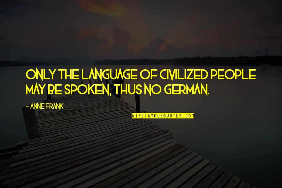 Anne Frank Quotes By Anne Frank: Only the language of civilized people may be