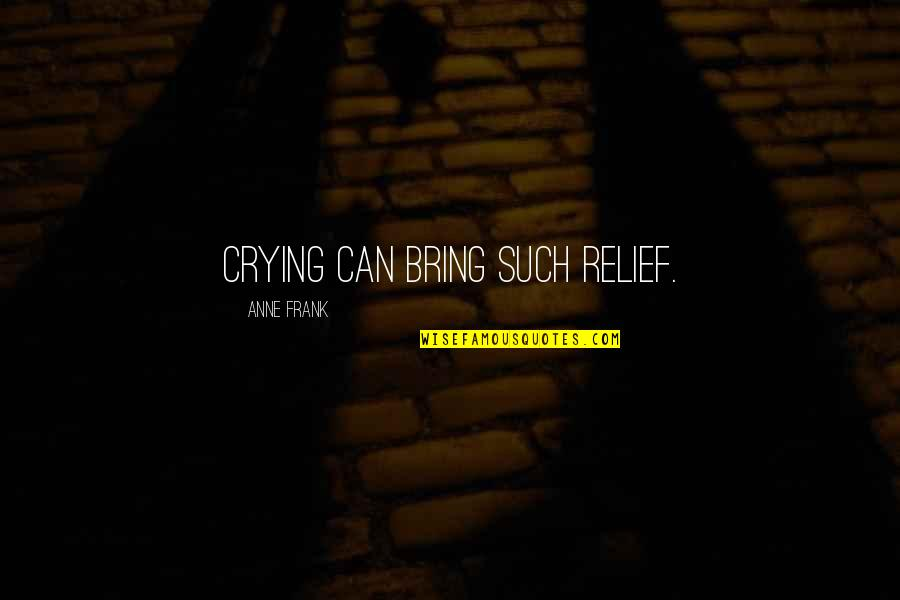 Anne Frank Quotes By Anne Frank: Crying can bring such relief.