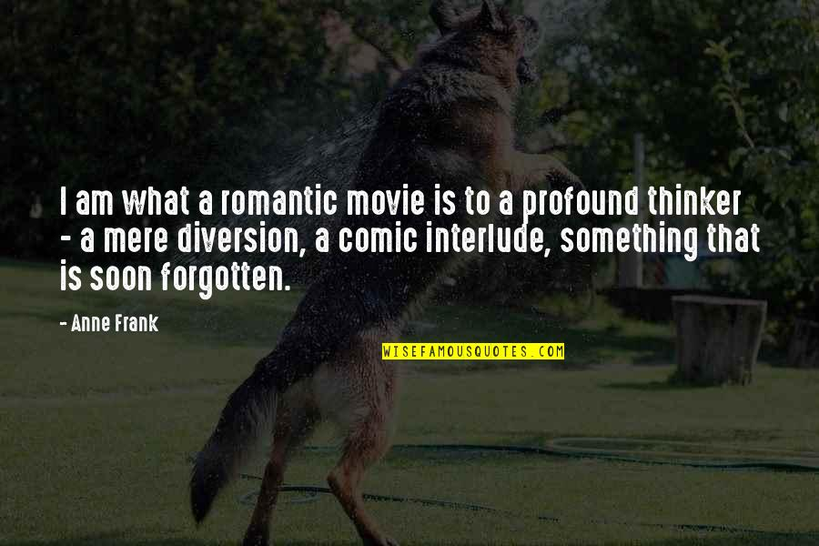Anne Frank Quotes By Anne Frank: I am what a romantic movie is to