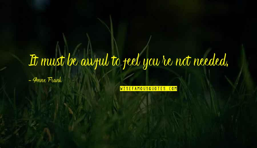 Anne Frank Quotes By Anne Frank: It must be awful to feel you're not