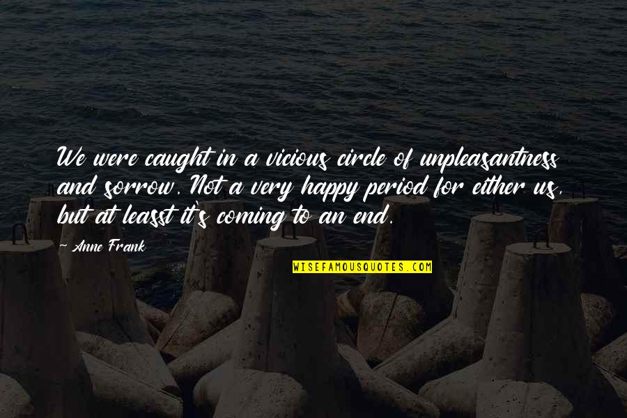 Anne Frank Quotes By Anne Frank: We were caught in a vicious circle of