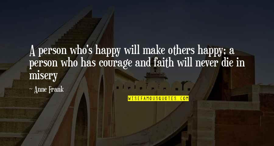 Anne Frank Quotes By Anne Frank: A person who's happy will make others happy;