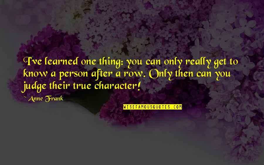 Anne Frank Quotes By Anne Frank: I've learned one thing: you can only really
