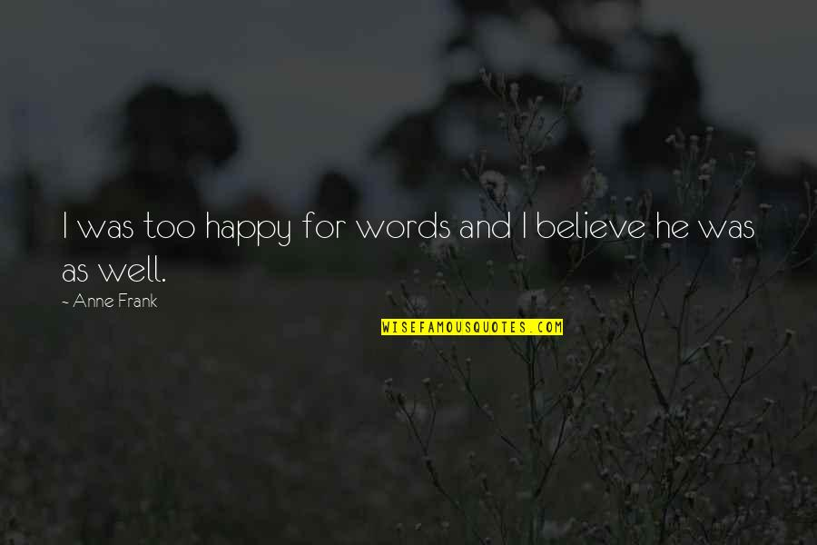 Anne Frank Quotes By Anne Frank: I was too happy for words and I