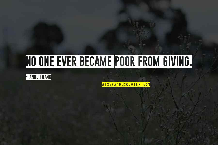 Anne Frank Quotes By Anne Frank: No one ever became poor from giving.