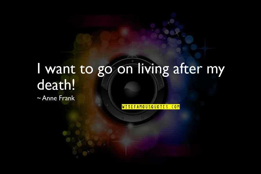 Anne Frank Quotes By Anne Frank: I want to go on living after my