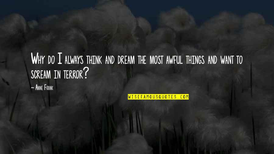 Anne Frank Quotes By Anne Frank: Why do I always think and dream the