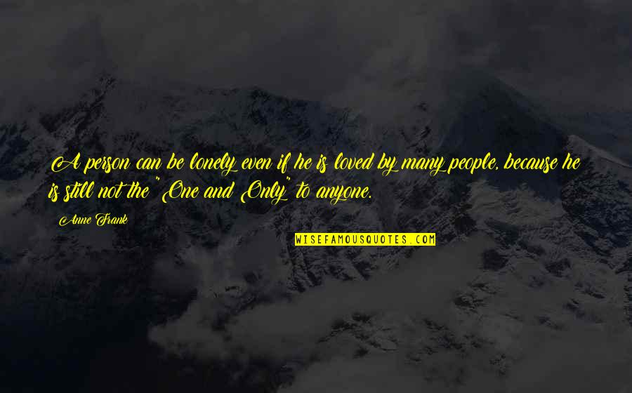Anne Frank Quotes By Anne Frank: A person can be lonely even if he