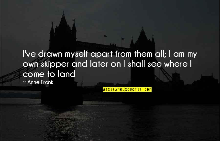 Anne Frank Quotes By Anne Frank: I've drawn myself apart from them all; I