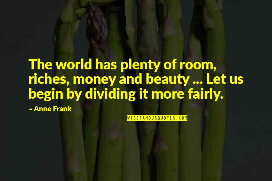 Anne Frank Quotes By Anne Frank: The world has plenty of room, riches, money